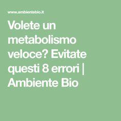 Volete un metabolismo veloce? Evitate questi 8 errori | Ambiente Bio
