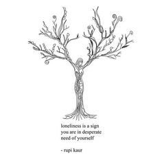 loneliness is a sign you are in desperate need of yourself -rupi kaur poems Life Quotes Love, Quotes To Live By, Me Quotes, Qoutes, Self Love Quotes, Lonely Girl Quotes, Trust Quotes, The Words, Pretty Words