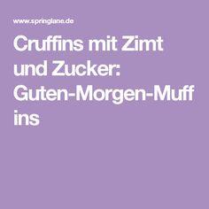 Cruffins mit Zimt und Zucker: Guten-Morgen-Muffins Muffins, Desserts, Baking Ideas, Cupcakes, Food, Drink, Vegan Breakfast, New Recipes, Good Morning