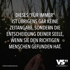 """This """"For always"""" is also be no time note, sondern the decision of the soul, if you get the richtigen people found - Liebe // VISUAL STATEMENTS® - Live Love, All You Need Is Love, Love Of My Life, Real Life, Love Words, Beautiful Words, Whatever Forever, German Quotes, Best Love Quotes"""
