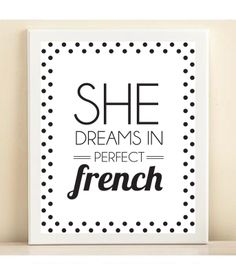 'She Dreams in Perfect French'   Haha if only I could *speak* in perfect French!