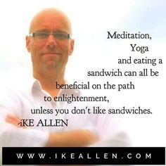 Enlightenment Wisdom from iKE ALLEN.  www.iKEALLEN.com  #ikeallen #enlightened #enlighten #enlightenment #everydayenlightenment #happy #empowerment #mikedooley #byronkatie #oprah #joevitale