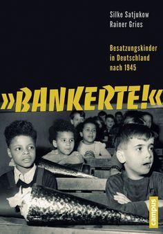 """Silke Satjukow, Rainer Gries: """"Bankerte!"""" Besatzungskinder in Deutschland nach 1945."""