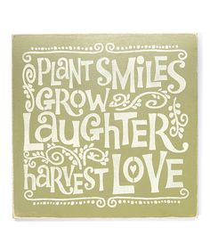 Look at this 'Plant Smiles, Grow Laughter, Harvest Love' Wall Sign on #zulily today!