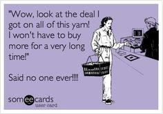 Crochet humor: Wow, look at the deal I got on all this yarn! I won't have to buy more for a very long time! Knitting Quotes, Knitting Humor, Crochet Humor, Loom Knitting, Knitting Projects, Knitting Patterns, Crochet Patterns, Funny Crochet, Crochet Ideas