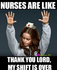 Nurses are like, thank you lord, my shift if over. Nurse humor. Nursing funny. Registered nurse. RN. Orange is the new black. Pennsatucky meme.