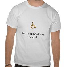 I'm an Idiopath, so what? T-Shirt