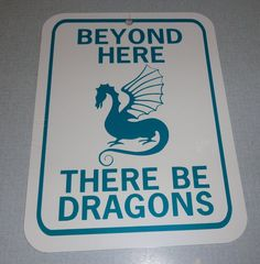 Beyond here There be dragons Funny Sign