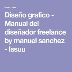 Diseño grafico - Manual del diseñador freelance by manuel sanchez - Issuu
