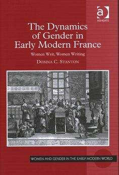 The dynamics of gender in early modern France : women writ, women writing / Domna C. Stanton