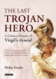 The last Trojan hero : a cultural history of Virgil's Aeneid / Philip Hardie Publicación 	London ; New York : I.B. Tauris, 2014