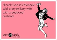 'Thank God it's Monday!' said every military wife with a deployed husband. www.semperwifey.blogspot.com