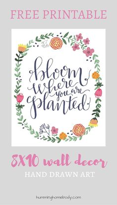 "FREE printable framed design featuring the Corinthians bible verse ""Bloom Where You Are Planted"" in original hand drawn modern calligraphy. Words are surrounded by hand drawn floral art. Prints to size 8x10 to create printable framed art."