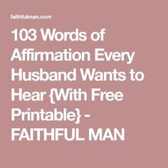 103 Words of Affirmation Every Husband Wants to Hear {With Free Printable} - FAITHFUL MAN