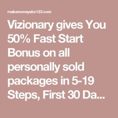 Vizionary gives You 50% Fast Start Bonus on all personally sold packages in 5-19 Steps, First 30 Days, and much more… – The One-Stop Source of Health and Wealth Information