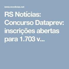 RS Notícias: Concurso Dataprev: inscrições abertas para 1.703 v...
