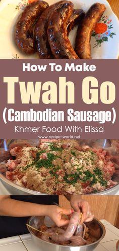How To Make Twah Go (Cambodian Sausage) Khmer Food With Elissa Cambodian Food, Cambodian Recipes, Cambodian Desserts, How To Eat Paleo, Food To Make, Sausage Recipes, Cooking Recipes, Savoury Recipes, Healthy Recipes