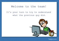 Welcome to the team. It is your turn to try to understand what the previous guy. Computer Humor, Computer Science, Programming Humor, Welcome To The Team, Marching Band Humor, Engineering Humor, Tech Humor, Office Humor, Funny Cards