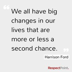 Positive thoughts from great people <3  ... We all have big changes in our Lives that are more or less a second chance. Harrison Ford