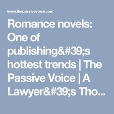 Romance novels: One of publishing's hottest trends | The Passive Voice | A Lawyer's Thoughts on Authors, Self-Publishing and Traditional Publishing