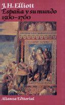 España y su mundo : 1500-1700 / J.H. Elliot ; traducción de Angel Rivero…
