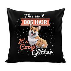 This isn't Dog Hair It's Corgi Glitter Pillow Case - $14.95 Z