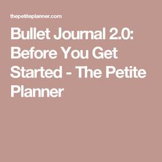 Bullet Journal 2.0: Before You Get Started - The Petite Planner