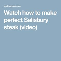 Watch how to make perfect Salisbury steak (video)