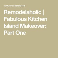 Remodelaholic | Fabulous Kitchen Island Makeover: Part One