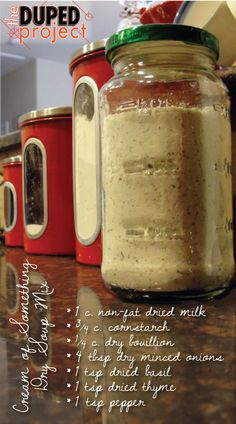 Creamed Soup Dry Mix:  1 cup non-fat dried milk, 3/4 cup cornstarch, 1/4 cup dry bouillion, 4 tbsp dry minced onions, 1 tsp dried basil, 1 tsp dried thyme, 1 tsp pepper.