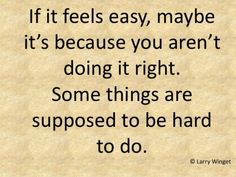 Larry Winget Quote - some things are supposed to be hard.