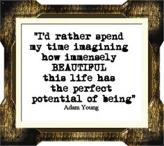 Can I just sit down with Adam Young, drink tea, and talk about life? That would be nice.