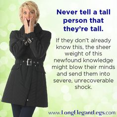 A Public Health Warning from LEL. Please repin and help prevent unnecessary cases of Obvious Shock Syndrome. #tallgirlproblems #longelegantlegs