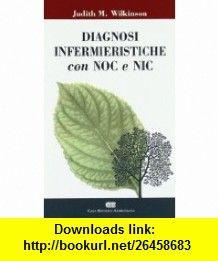 Diagnosi infermieristiche con NOC e NIC (9788840813028) Judith M. Wilkinson , ISBN-10: 8840813020  , ISBN-13: 978-8840813028 ,  , tutorials , pdf , ebook , torrent , downloads , rapidshare , filesonic , hotfile , megaupload , fileserve