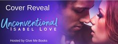Renee Entress's Blog: [Cover Reveal + Giveaway] Unconventional by Isabel...