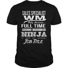SALES SPECIALIST WM Only Because Full Time Multi Tasking Ninja Is Not An Actual Job Title T-Shirts, Hoodies, Sweatshirts, Tee Shirts (22.99$ ==> Shopping Now!)