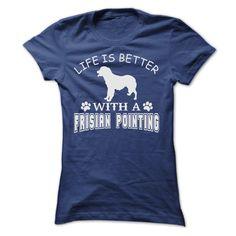 (Tshirt Nice Tshirt) LIFE IS BETTER WITH A FRISIAN POINTING SHIRT Teeshirt this week Hoodies, Funny Tee Shirts