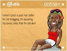 eBib 5381: When I post a post run selfie I'm not bragging, I'm assuring my loves ones that I'm still alive