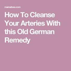 How To Cleanse Your Arteries With this Old German Remedy - Holistic Health Natural Health Remedies, Natural Cures, Natural Healing, Herbal Remedies, Holistic Remedies, Holistic Medicine, Natural Medicine, Herbal Medicine, Health And Beauty