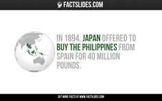 In Japan offered to buy the Philippines from Spain for 40 million pounds. Crazy Facts, Weird Facts, Fun Facts, Facts You Didnt Know, Did You Know, Fact Slides, Tom Robbins, Philippines Culture, Trivia