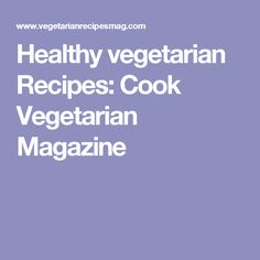Healthy vegetarian Recipes: Cook Vegetarian Magazine