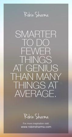 Smarter to do fewer things at genius than many things at average.  #robinsharma #LWT #leadership
