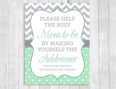 Help the busy mom-to-be with her thank you note writing responsibilities by asking guests to write down their return address on an envelope. This listing is for a digital copy of an 8x10 vertical sign design that reads: Please help the busy mom-to-be by making yourself the addressee Write your address on the envelope. Thanks! The message is in mint green and gray on a sign featuring a mint green chevron and gray and white polka dot pattern. This sign is available for instant download as a...