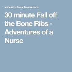 30 minute Fall off the Bone Ribs - Adventures of a Nurse