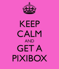 KEEP CALM AND GET A PIXIBOX