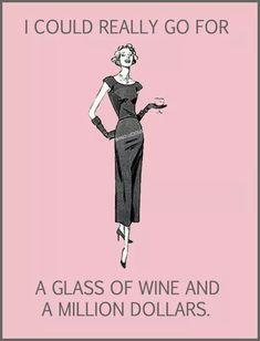 Wine and a million dollars. OK! <3 #winehumor