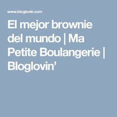 El mejor brownie del mundo | Ma Petite Boulangerie | Bloglovin' Brownies, Blog, Sauces, Pound Cake, Cooking, Small Bakery, Cake Brownies
