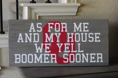 So need!!!!!!!!!!!11in. by 24in. OU wood sign, As for me and my house we yell Boomer Sooner
