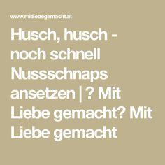 Husch, husch - noch schnell Nussschnaps ansetzen | ♥ Mit Liebe gemacht♥ Mit Liebe gemacht