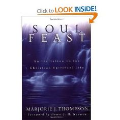 Soul Feast- An Invitation to the Christian Spiritual Life- Marjorie Thompson a wonderful beginning place to explore